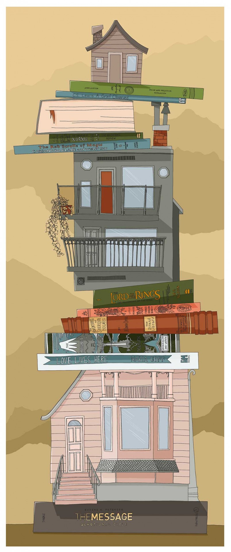 A digital illustration with a golden yellow background. The foreground features a stack of houses and books, spines facing out. From the bottom up: a brown Bible that reads The Message: A Devotional Bible, the front of a two-storey pink house with stairs to the front door, a large bay window with column decorated balcony above and grey trim, a white book that reads Love Lives Here, a book with a grey mountain that reads The Hobbit, a dark red book that reads The Adventures of Sherlock Holmes, a pink book that reads A Little Princess, a dark green book that reads The Lord of the Rings: The Fellowship of the Ring, the rear of a grey two-storey house with a balcony on each storey, a blue book that reads The Red Scrolls of Magic, a green book that reads The Chronicles of Narnia: Book 1 The Magician's Nephew, a thick grey book with the white pages side facing forward and a red bookmark hanging out, a blue book that reads A Grief Observed, a green book that reads The Complete Novels: Pride and Prejudice, Persuasion, and at the top is a a small one-storey brown house with brown trim.