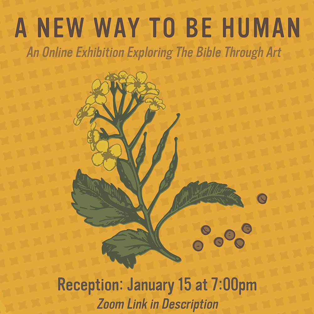 A New Way To Be Human. An Online Exhibition Exploring the Bible Through Art. Reception: January 15, 7:00 pm. Zoom link in description.